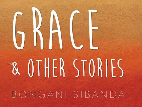 Grace & Other Stories by Bongani Sibanda – A Review