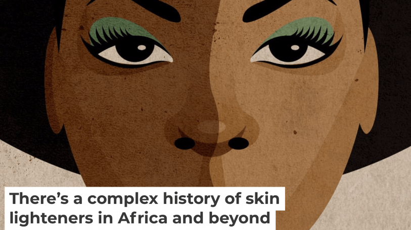There's a complex history of skin lighteners in Africa and beyond
